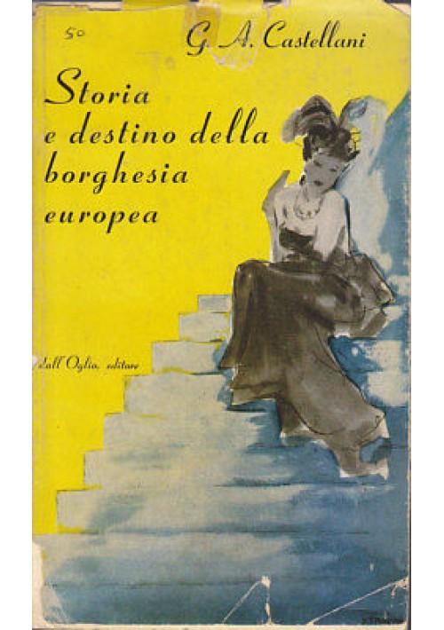 STORIA E DESTINO DELLA BORGHESIA EUROPEA  G. A. Castellani 1950 Dall'Oglio