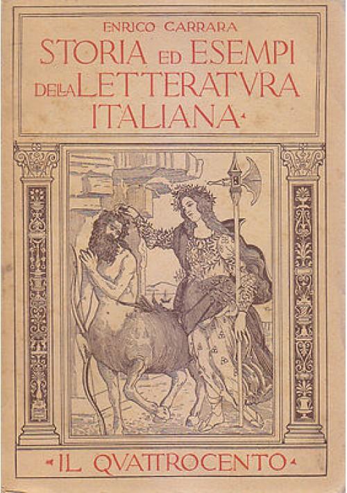 STORIA ED ESEMPI LETTERATURA ITALIANA IL QUATTROCENTO di Enrico Carrara 1934