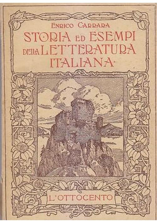 STORIA ED ESEMPI LETTERATURA ITALIANA OTTOCENTO di Enrico Carrara 1933