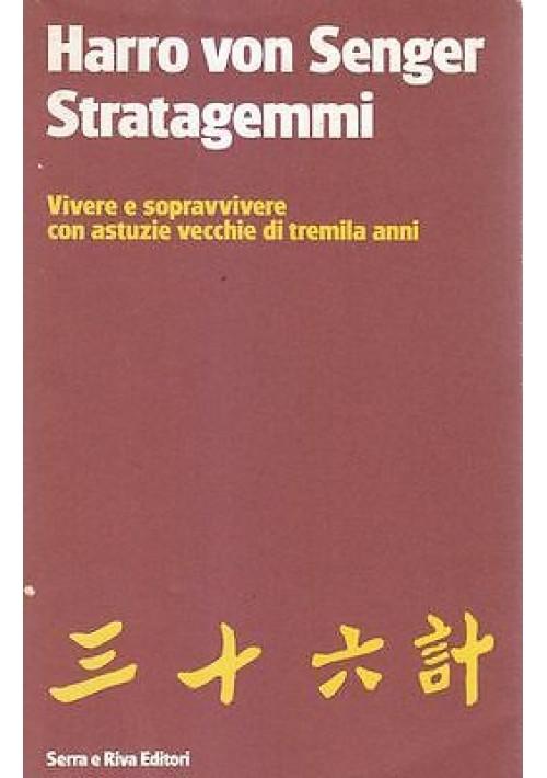 STRATAGEMMI di Harro von Senger 1990 Serra e Riva vivere sopravvivere astuzie