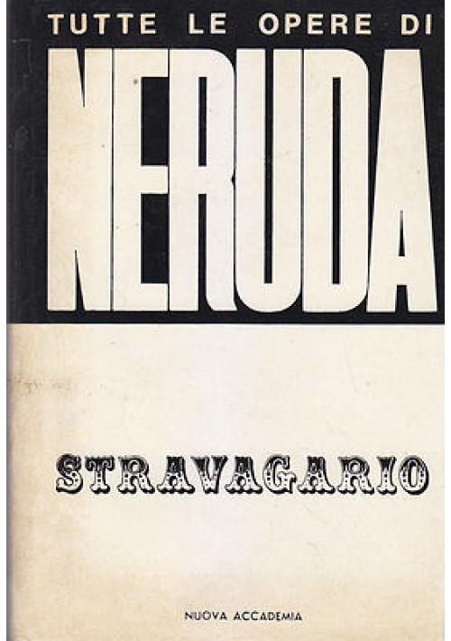STRAVAGARIO Pablo Neruda 1963 Nuova Accademia Editore tutte le opere libro usato