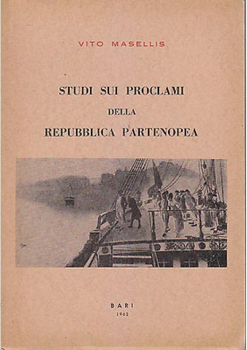 STUDI SUI PROCLAMI DELLA REPUBBLICA PARTENOPEA di Vito Masellis  1962 Bari