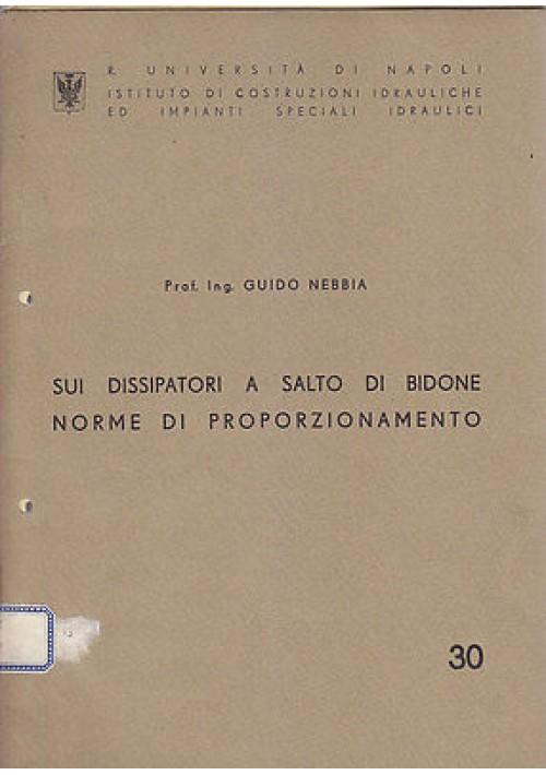 SUI DISSIPATORI A SALTO DI BIDONE NORME DI PROPORZIONAMENTO di Guido Nebbia 1941