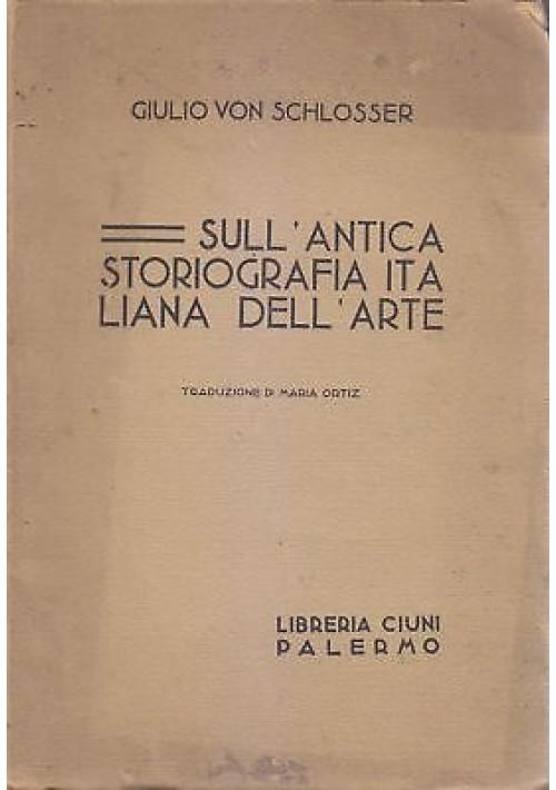 SULL ANTICA STORIOGRAFIA ITALIANA DELL ARTE di Giulio Von Schlosser 1932 *