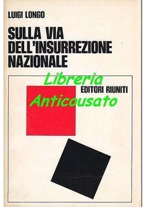 SULLA VIA DELL'INSURREZIONE NAZIONALE di Luigi Longo  Editori Riuniti 1971