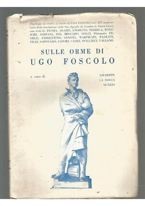 SULLE ORME DI UGO FOSCOLO a cura di Giuseppe La Rocca Nunzio 1962 con autografo