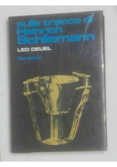SULLE TRACCE DI HEINRICH SCHLIEMANN di Leo Deuel 1981 Garzanti II edizione
