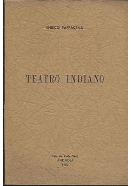 TEATRO INDIANO di Enrico Pappacena - Andriola Palo del Colle 1962.con autografo