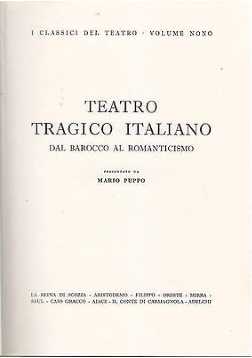 TEATRO TRAGICO ITALIANO DAL BAROCCO AL ROMANTICISMO presentato da Mario Puppo