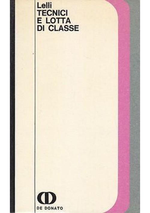 TECNICI E LOTTA DI CLASSE di Lelli - De Donato editore 1971