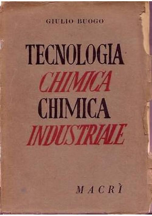 TECNOLOGIA CHIMICA E CHIMICA INDUSTRIALE di Giulio Buogo - Macrì editore 1947