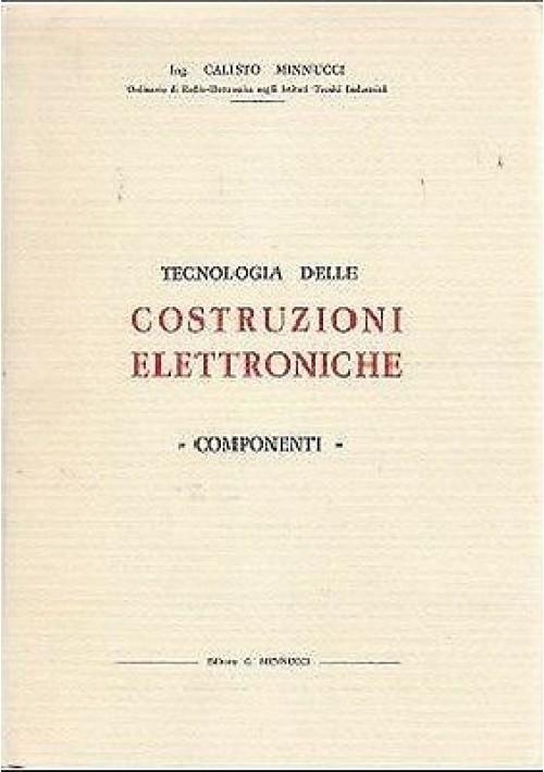 TECNOLOGIA DELLE COSTRUZIONI ELETTRONICHE componenti di Calisto Minnucci 1965