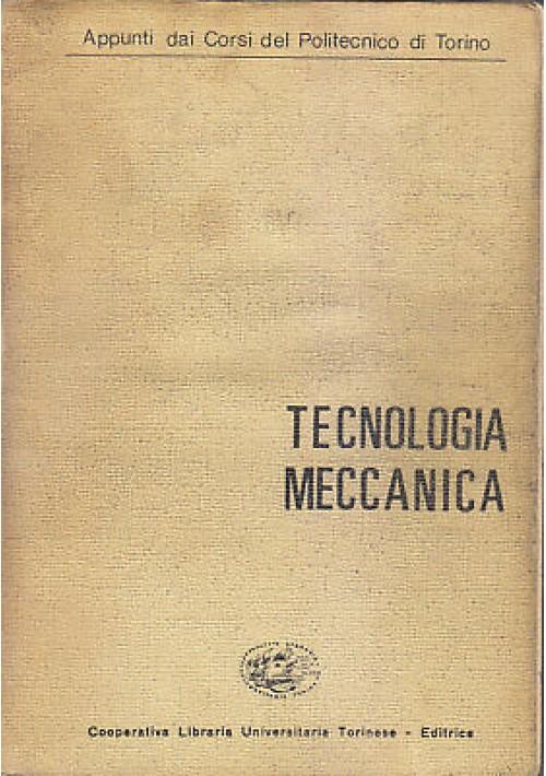 TECNOLOGIA MECCANICA 1969 appunti dai corsi del politecnico di Torino CLUT