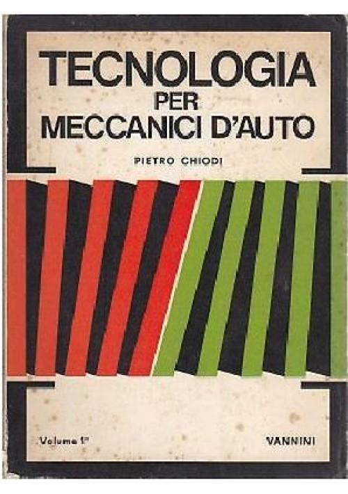 TECNOLOGIA PER MECCANICI D'AUTO vol I di Pietro Chiodi 1971  Vannini  editore