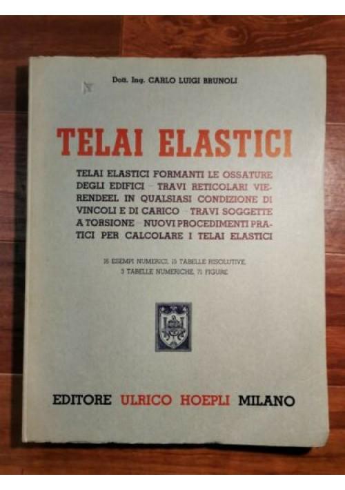 TELAI ELASTICI del Dott. Ing. CARLO LUIGI BRUNOLI 1951 Hoepli ossature edifici