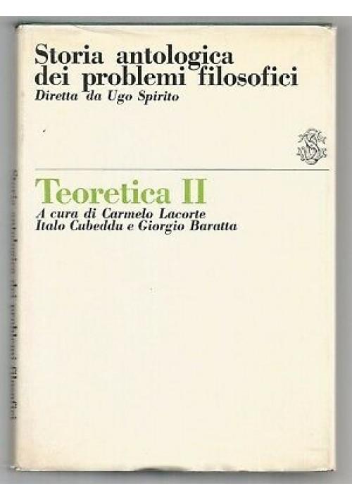 TEORETICA II storia antologica dei problemi filosofici 1968  Sansoni editore