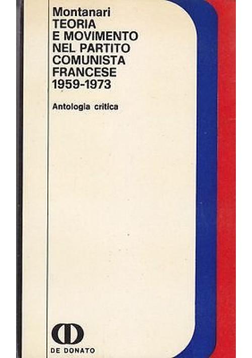 TEORIA E MOVIMENTO NEL PARTITO COMUNISTA FRANCESE 1959-1973 di Montanari - 1974