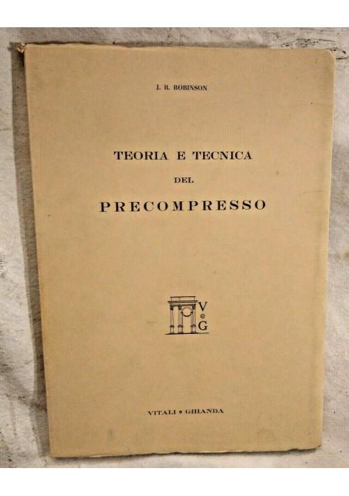 TEORIA E TECNICA DEL PRECOMPRESSO di J R Robinson 1956 Vitali e Ghianda libro