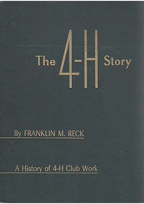 THE 4 - H STORY di Franklin M. Reck  1952  The Iowa State College Press