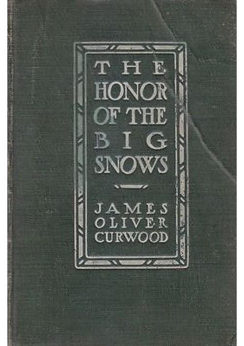 THE HONOR OF THE BIG SNOWS di James Oliver Curwood Prima I edizione 1911