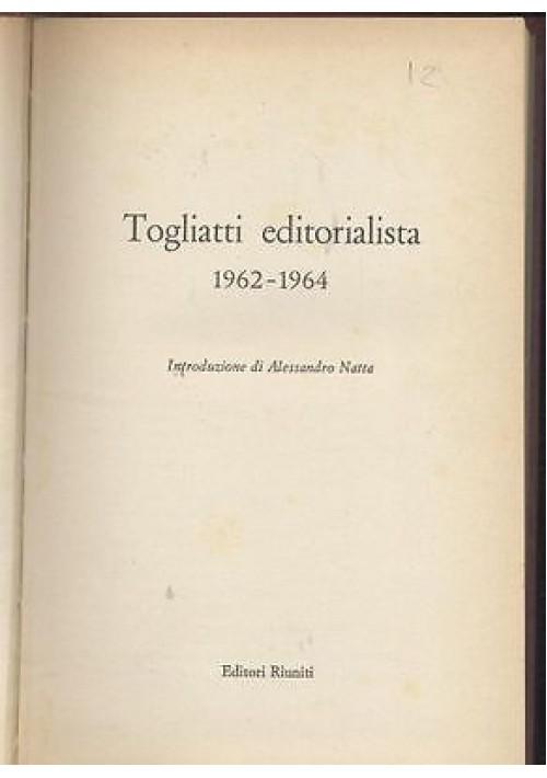 TOGLIATTI EDITORIALISTA 1962 1964 Editori Riuniti 1971  edizione fuori commercio
