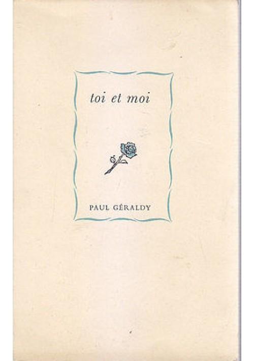 TOI ET MOI di Paul Geraldy 1953  Aldo Martello Editore.  Testo in francese