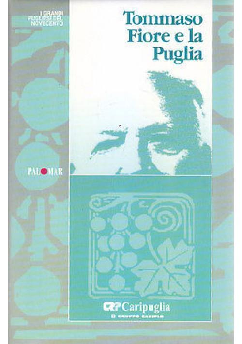 TOMMASO FIORE E LA PUGLIA a cura di Vittore Fiore 1996  Palomar per Caripuglia