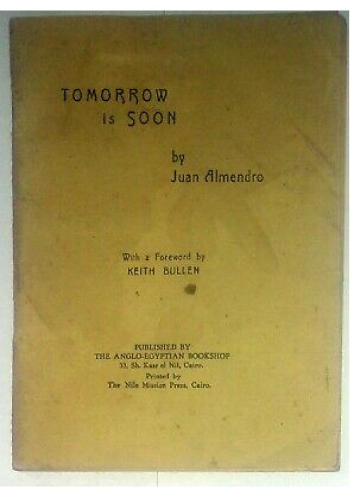 TOMORROW IS SOON by Juan Almendro with a foreword by Keith Bullen 1944 Cairo
