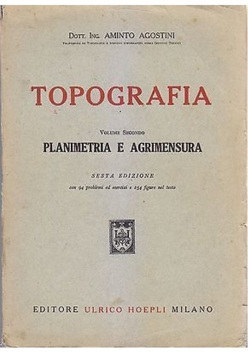 TOPOGRAFIA  PLANIMETRIA E AGRIMENSURA VOL.2 Aminto Agostini 1949 Ulrico Hoepli