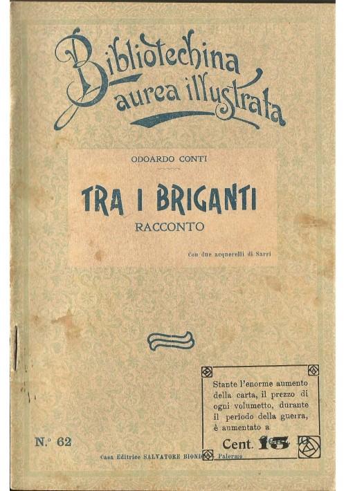 TRA I BRIGANTI di Odoardo Conti 1912 Salvatore Biondo illustrato Sarri RARO