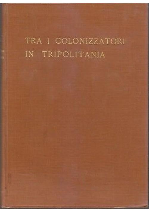 TRA I COLONIZZATORI IN TRIPOLITANA Bignami 1931 Zanichelli colonie italiane *