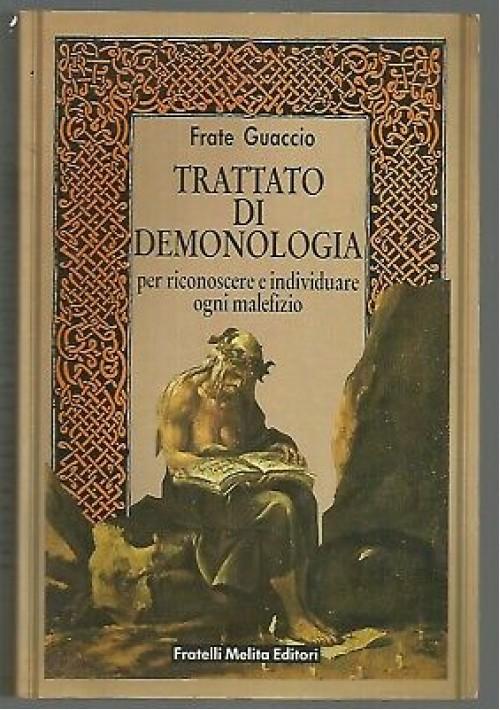 TRATTATO DI DEMONOLOGIA Frate Guaccio 1988 Melita riconoscere ogni malefizio *