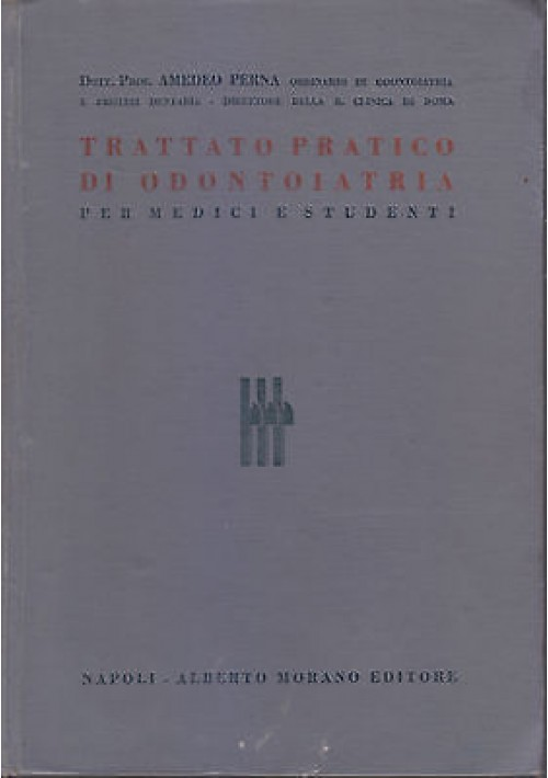 TRATTATO PRATICO DI ODONTOIATRIA di Amedeo Perna 1938 Morano medici studenti