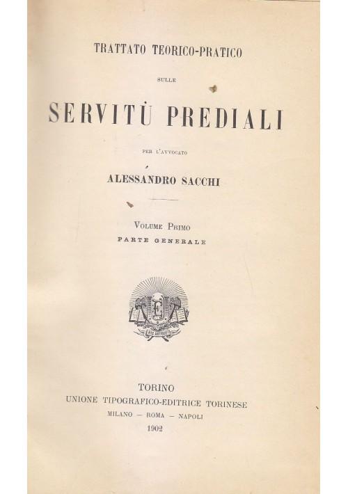 TRATTATO TEORICO PRATICO DELLE SERVITù PREDIALI 2 VOLUMI Alessandro Sacchi 1902