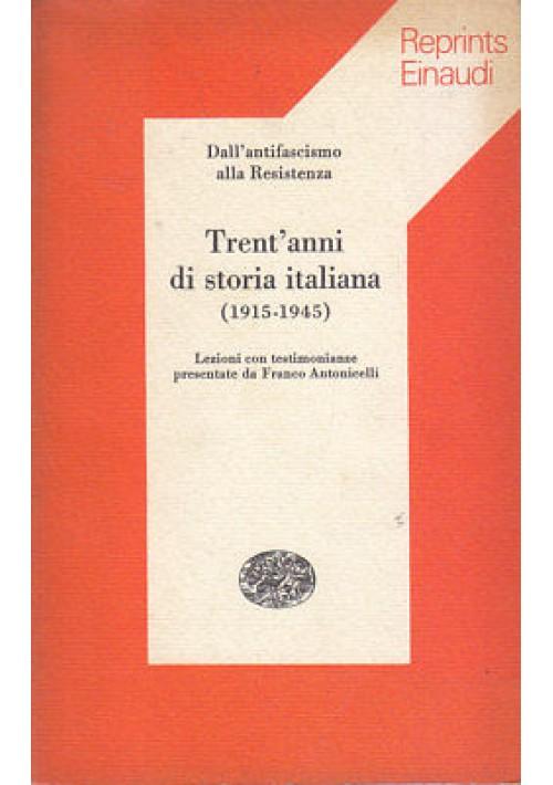 TRENT'ANNI DI STORIA ITALIANA 1915 1945 antifascismo Resistenza Einaudi 1975