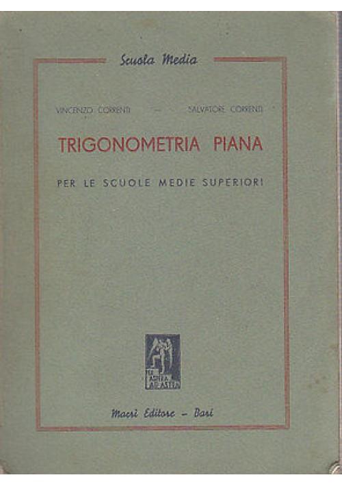 TRIGONOMETRIA PIANA  PER LE SCUOLE MEDIE SUPERIORI di V e S Correnti 1937 Macrì