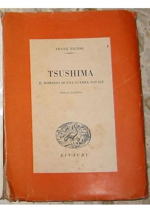 TSUSHIMA IL ROMANZO DI UNA GUERRA NAVALE di Frank Thiess 1945 Einaudi