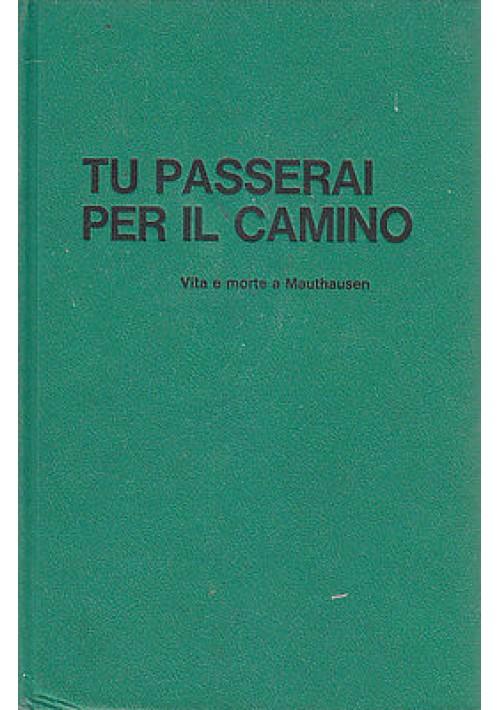 TU PASSERAI PER IL CAMINO Vita e morte a Mauthaus Vincenzo Pappalettera - Mursia