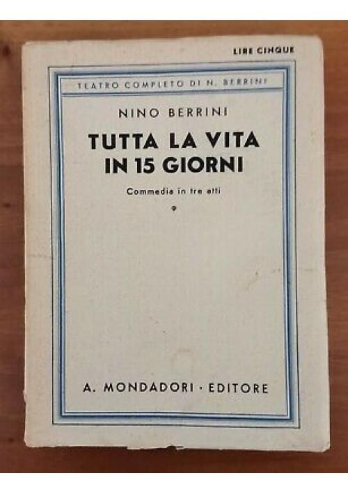 TUTTA LA VITA IN QUINDICI GIORNI commedia in 3 atti -Nino Berrini 1927 Mondadori