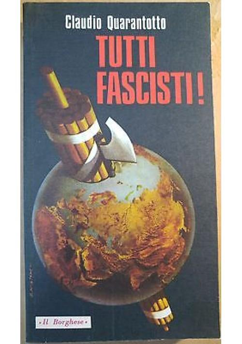 TUTTI FASCISTI ! di Claudio Quarantotto 1976 Edizioni de Il Borghese
