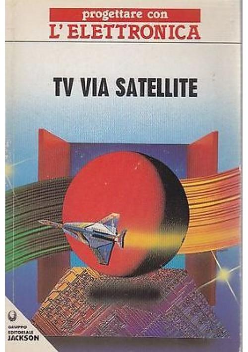 TV VIA SATELLITE - progettare con l'elettronica - Gruppo editoriale Jackson 1989
