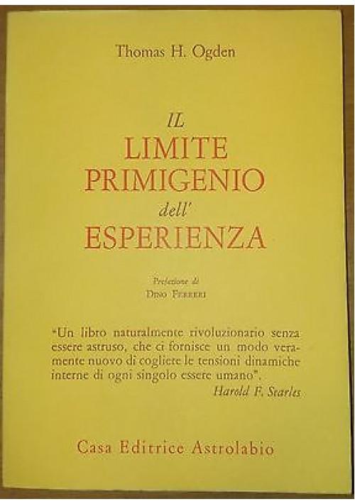 IL LIMITE PRIMIGENIO DELL ESPERIENZA Thomas H. Ogden 1992 Editrice Astrolabio