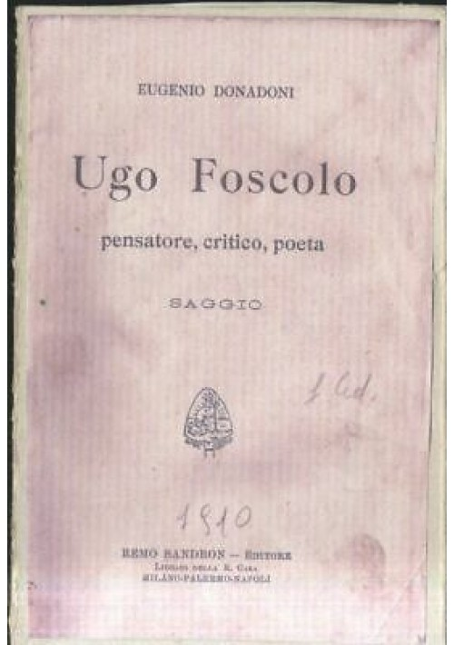 UGO FOSCOLO PENSATORE CRITICO POETA saggio Eugenio Donadoni 1910 Remo Sandron