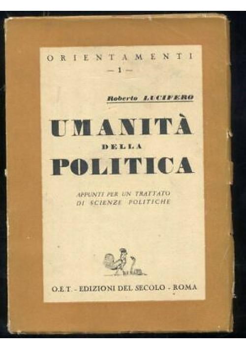 UMANITA' DELLA POLITICA Roberto Lucifero 1944 OET scienze politiche orientamenti