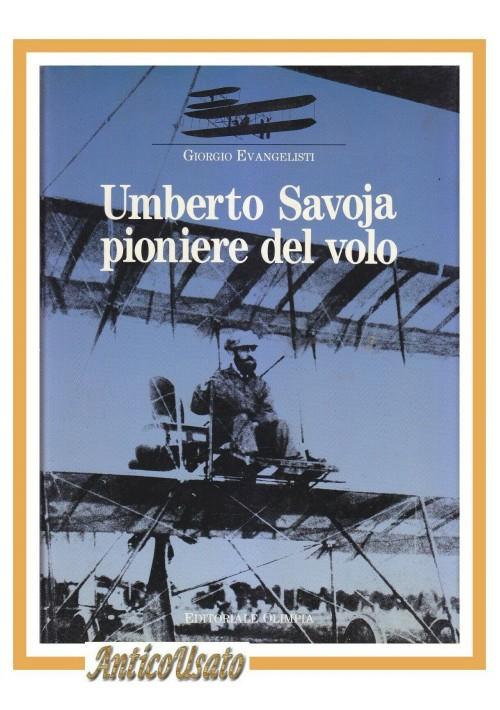UMBERTO SAVOJA PIONIERE DEL VOLO di Giorgio Evangelisti Savoia libro autografato