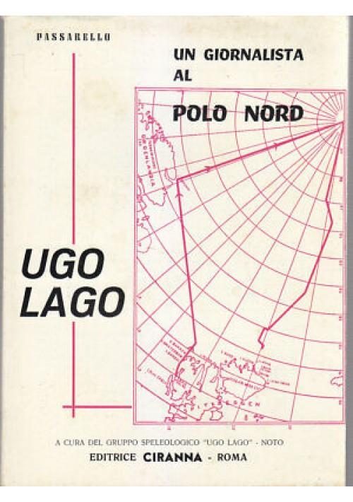 UN GIORNALISTA AL POLO NORD UGO LAGO Gaetano Passarello 1965 Ciranna - NOTO