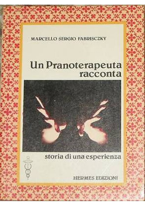 UN PRANOTERAPEUTA RACCONTA STORIA DI UNA ESPERIENZA Marcello Sergio Fabrisczky