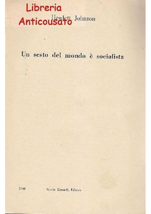 UN SESTO DEL MONDO È SOCIALISTA di Hewlett Johnson - Einaudi editore 1949