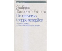 UN UNIVERSO TROPPO SEMPLICE di Giuliano Toraldo di Francia 1990 Feltrinelli *