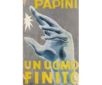 UN UOMO FINITO di Giovanni Papini - Vallecchi Editore 1952 XX edizione